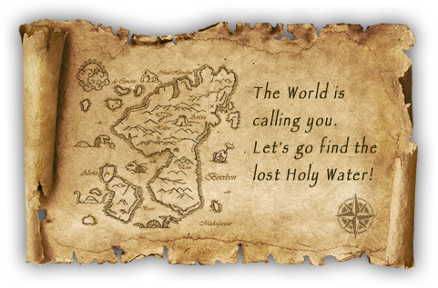 The World is calling you.Let's go find the lost Holy Water!